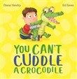 you can't cuddle a crocod...