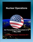 Air Force Doctrine Document 3-72: Nuclear Operations - Command and Control (C2), Deterrence, Strategic Effects, Nuclear Safety, Surety, Training