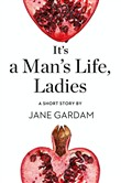 It's a Man's Life, Ladies: A Short Story from the collection, Reader, I Married Him