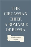 The Circassian Chief: A Romance of Russia