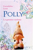 Polly lo gnomo curioso. Ediz. illustrata