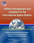 NASA's Management and Utilization of the International Space Station: 2018 Report Exposing Obstacles to Privatization of the ISS, Lack of Emergency Deorbiting Capabilities, and Health Research Goals