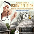 The Ancient Religion of Islam Religion Book for Kids Junior Scholars Edition | Children's Islam Books