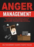 Anger Management: 7 Simple Steps to Take Complete Control of Your Anger and Permanently Eliminate Uncontrollable Frustration, Anger and Anxiety
