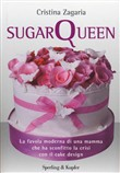 Sugar Queen. Come una mamma ha sconfitto la crisi con il cake design