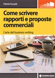 Come scrivere rapporti e proposte commerciali. L'arte del business writing