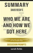 Summary of Who We Are and How We Got Here: Ancient DNA and the New Science of the Human Past by David Reich (Discussion Prompts)