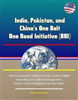 India, Pakistan, and China's One Belt One Road Initiative (BRI) - Political, Economic and Geostrategic Factors in OBOR Indian Rejection, Pakistan Engagement, Chinese-Pakistan Economic Corridor (CPEC)