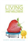 Preventative Maintenance for Living A Life of Health and Wellness