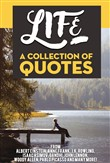 Life: A Collection Of Quotes From Albert Einstein, Anne Frank, J.K. Rowling, Isaac Asimov, Gandhi, John Lennon, Woody Allen, Pablo Picasso And Many More!