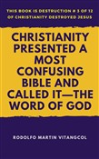 Christianity Presented a Most Confusing Bible and Called it: the Word of God
