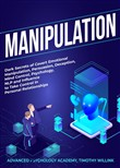 Manipulation: Dark Secrets of Covert Emotional Manipulation, Persuasion, Deception, Mind Control, Psychology, NLP and Influence to Take Control in Personal Relationships