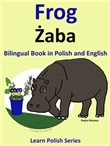 Bilingual Book in Polish and English: Frog - Zaba. Learn Polish Series