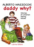 Daddy why? Stories of children asking for value­Papà perché? Storie di bambini che chiedono dei valori