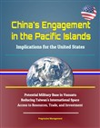 China's Engagement in the Pacific Islands: Implications for the United States - Potential Military Base in Vanuatu, Reducing Taiwan's International Space, Access to Resources, Trade, and Investment