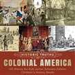 Historic Truths: Colonial America | US History for Kids Junior Scholars Edition | Children's History Books