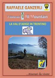 7 itinerari all mountain. La Val d'Adige in Trentino