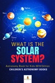 What is The Solar System? Astronomy Book for Kids 2019 Edition | Children's Astronomy Books