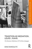 Tradition as Mediation: Louis I. Kahn
