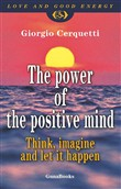 The power of the positive mind. Think, imagine and let it happen