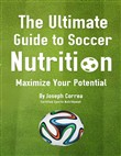 The Ultimate Guide to Soccer Nutrition: Maximize Your Potential