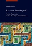 Ravenna: Sedes Imperii. Artistic Trajectories in the Late Antique Mediterranean