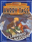 Il labirinto nascosto. Le incredibili scoperte di Harry Tage