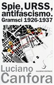 Spie, URSS, antifascismo. Gramsci 1926-1937