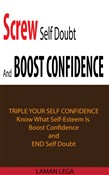Screw Self Doubt And Boost Confidence