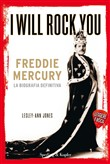 I will rock you. Freddy Mercury. La biografia definitiva