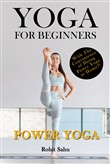 Yoga For Beginners: Power Yoga: With the Convenience of Doing Power Yoga at Home