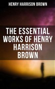 HENRY HARRISON BROWN Premium Collection: Dollars Want Me + Concentration: The Road To Success + How To Control Fate Through Suggestion + The Call Of The Twentieth Century + The New Emancipation