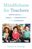 Mindfulness for Teachers: Simple Skills for Peace and Productivity in the Classroom (The Norton Series on the Social Neuroscience of Education)