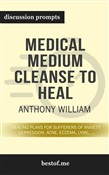 "Summary: ""Medical Medium Cleanse to Heal: Healing Plans for Sufferers of Anxiety, Depression, Acne, Eczema, Lyme, Gut Problems, Brain Fog, Weight Issues, Migraines, Bloating, Vertigo, Psoriasis, Cys"" by Anthony William - Discussion Prompts"