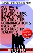 Explicit Whispers (1251 +) to Cultivate Healthy Relationships, Improve Your Relationship Communication & Overcome Relationship Jealousy