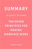 Summary of John M. Gottman's The Seven Principles for Making Marriage Work by Swift Reads