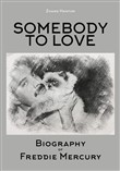 Somebody to love. Biography of Freddie Mercury