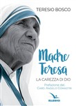 Madre Teresa. La carezza di Dio
