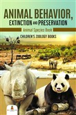 Animal Behavior, Extinction and Preservation : Animal Species Book | Children's Zoology Books