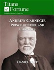 Andrew Carnegie: Prince Of Steel And Libraries