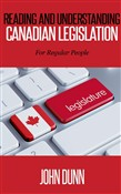 Reading and Understanding Canadian Legislation: For Regular People