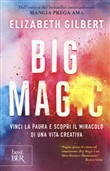 Big Magic. Vinci la paura e scopri il miracolo di una vita creativa