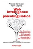 Web intelligence & psicolinguistica. La dimensione emotiva nascosta del linguaggio online applicata al marketing e alla comunicazione