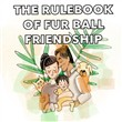 THE RULEBOOK OF FUR BALL FRIENDSHIP