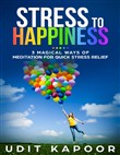 Stress to Happiness : 3 Magical Ways of Meditation for Quick Stress Relief