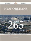 New Orleans 265 Success Secrets - 265 Most Asked Questions On New Orleans - What You Need To Know