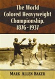 The World Colored Heavyweight Championship, 1876-1937