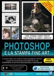 Photoshop e la stampa fine art. Corso in video training. DVD-ROM