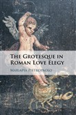 The Grotesque in Roman Love Elegy