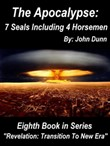 "The Apocalypse 7 Seals Including 4 Horsemen: Eighth Book in Series ""Revelation: Transition To New Era"""